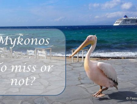 Mykonos – To Miss Or Not!